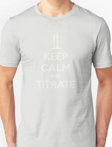 Keep calm and titrat-TOO MUCH! ABORT! T-Shirt