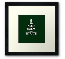 Keep calm and titrat-TOO MUCH! ABORT! Framed Print