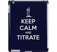 Keep calm and titrat-TOO MUCH! ABORT! iPad Case/Skin