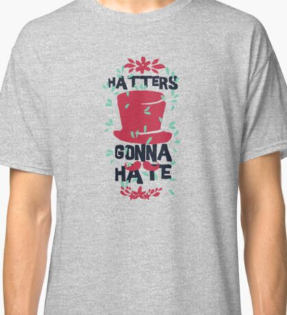 Haters Gonna Hate Classic T-Shirt