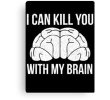 I Can Kill You With My Brain T Shirt Canvas Print
