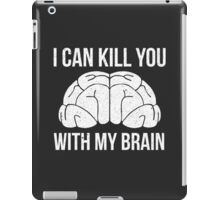 I Can Kill You With My Brain T Shirt iPad Case/Skin