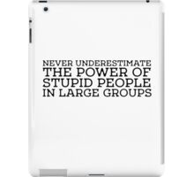 Stupid People Cool Quote Power Freedom idiots iPad Case/Skin