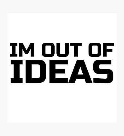 Funny Ironic Idea Ideas Random Humour Cool Text Photographic Print