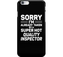 Sorry I'm Already Taken By A Super Hot Quality Inspector iPhone Case/Skin