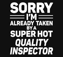 Sorry I'm Already Taken By A Super Hot Quality Inspector Unisex T-Shirt