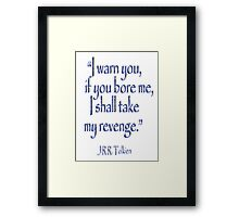 JRR, Tolkien, 'I warn you, if you bore me, I shall take my revenge' Framed Print