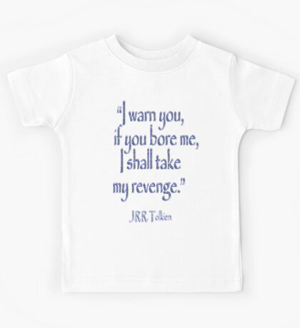 JRR, Tolkien, 'I warn you, if you bore me, I shall take my revenge' Kids Tee