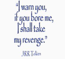 JRR, Tolkien, 'I warn you, if you bore me, I shall take my revenge' Unisex T-Shirt