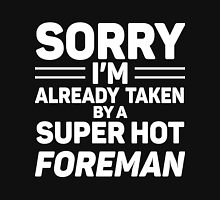 Sorry I'm Already Taken By A Super Hot Foreman Unisex T-Shirt