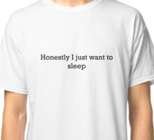 Honestly I just want to sleep Classic T-Shirt