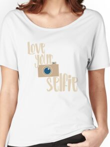 Love your selfie Women's Relaxed Fit T-Shirt