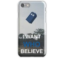 i want WHO believe iPhone Case/Skin