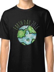 Earth Day 2016 Classic T-Shirt