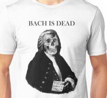 Bach is dead Unisex T-Shirt