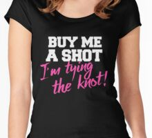 Buy me a shot I'm tying the knot bachelorette party Women's Fitted Scoop T-Shirt