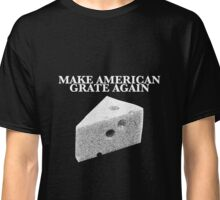 Make American Grate Again Classic T-Shirt