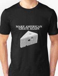 Make American Grate Again Unisex T-Shirt