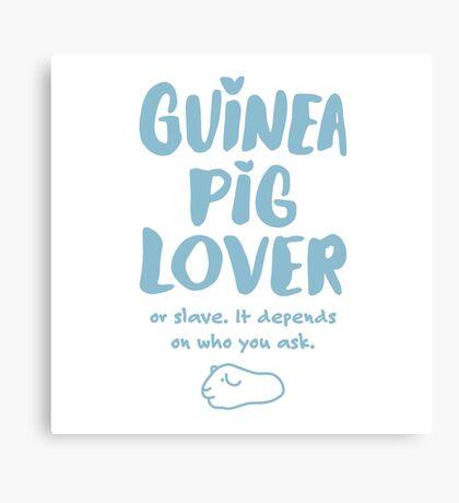Guinea Pig Lover or Slave Canvas Print