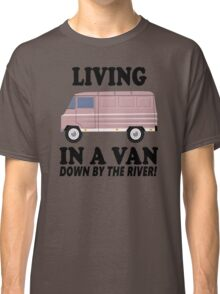 Living In A Van Down By The River Classic T-Shirt