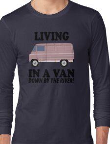 Living In A Van Down By The River Long Sleeve T-Shirt