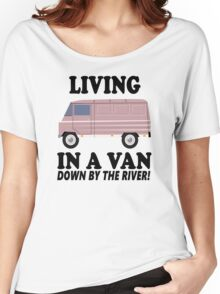 Living In A Van Down By The River Women's Relaxed Fit T-Shirt