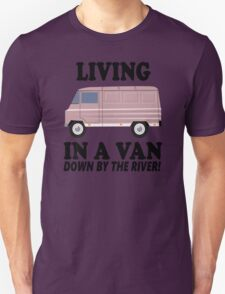 Living In A Van Down By The River T-Shirt