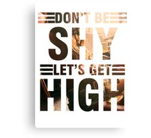 Don't be shy let's get high Canvas Print