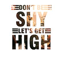 Don't be shy let's get high Photographic Print