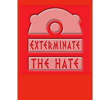 Exterminate the hate! Photographic Print