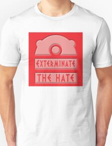 Exterminate the hate! Unisex T-Shirt