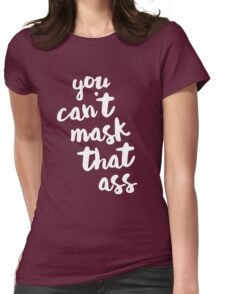 You can't mask that ass Womens Fitted T-Shirt