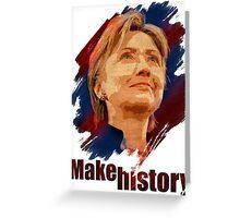 Hillary Clinton: Make History Greeting Card