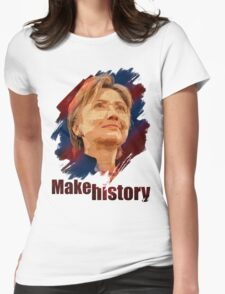 Hillary Clinton: Make History Womens Fitted T-Shirt
