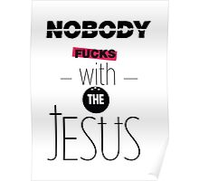 Nobody fucks with the jesus Poster