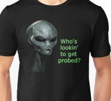 Alien - Who's lookin to get probed? Unisex T-Shirt