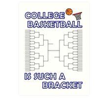 College Basketball is Such a Bracket Art Print