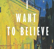 I Want To Believe - Cafe Terrace At Night Sticker