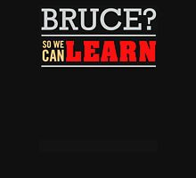 Bruce so we can learn Unisex T-Shirt