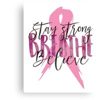 Stay Strong Breathe Believe Canvas Print