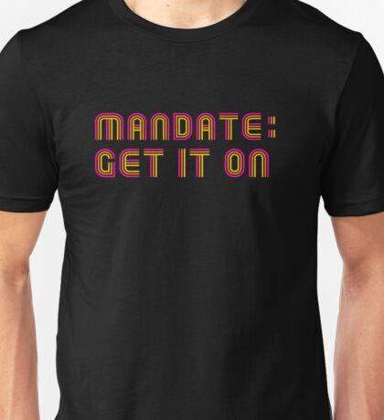 Mandate: Get It On Unisex T-Shirt