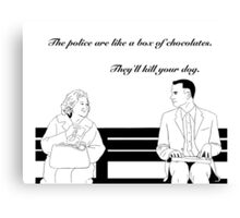 The police are like a box of chocolates... Canvas Print