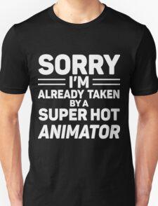 Sorry I'm Already Taken By A Super Hot Animator Unisex T-Shirt