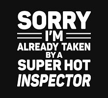 Sorry I'm Already Taken By A Super Hot Inspector Unisex T-Shirt