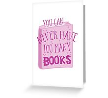 You can NEVER have too many books! Greeting Card