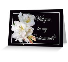 White Rhododendron and buds, invitation for Bridesmaid Greeting Card