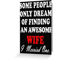 An Awesome WIFE - I merried One Greeting Card