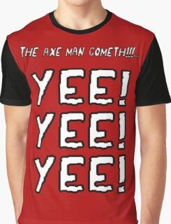 The Axe Man Cometh!! Graphic T-Shirt