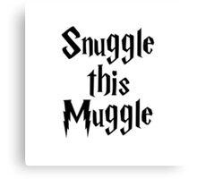 Snuggle this Muggle - Harry Potter Canvas Print