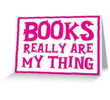 books really are my thing Greeting Card